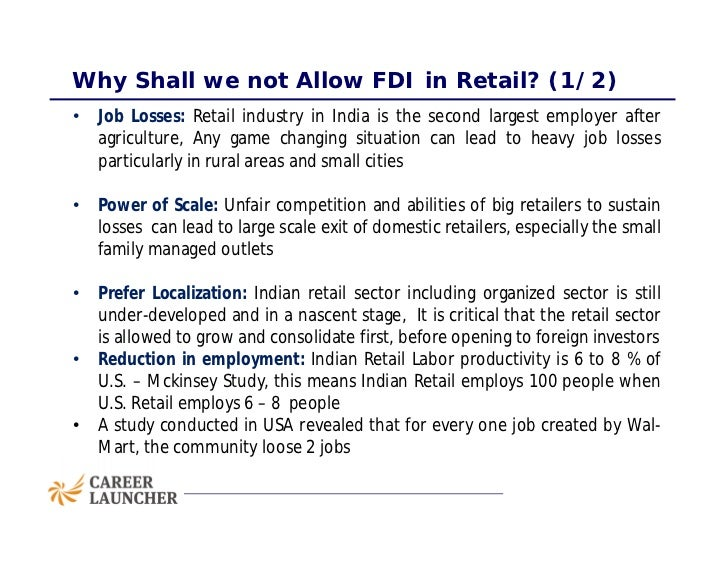 fdi in retail sector india What is fdi :- fdi ( foreign direct investment ) is fdi good for india last updated on nov 19th with the fdi in retail sector, small companies and merchants will suffer technological dependence on foreign technology sources.