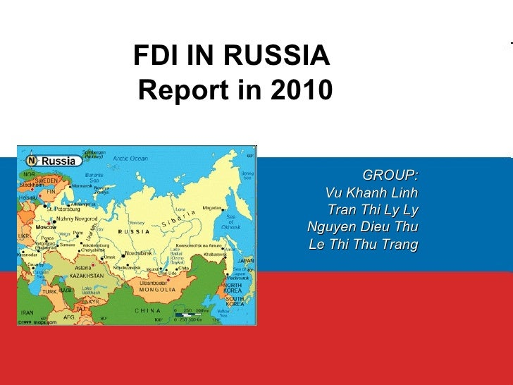 FDI IN RUSSIAReport in 2010                    GROUP:              Vu Khanh Linh               Tran Thi Ly Ly            N...