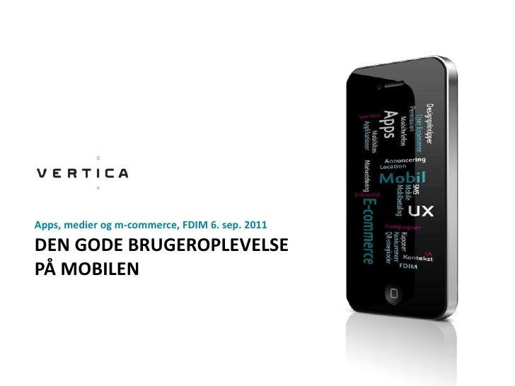 DEN GODE BRUGEROPLEVELSE PÅ MOBILEN<br />Apps, medierog m-commerce, FDIM 6. sep. 2011<br />