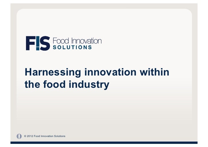 Harnessing innovation withinthe food industry© 2012 Food Innovation Solutions