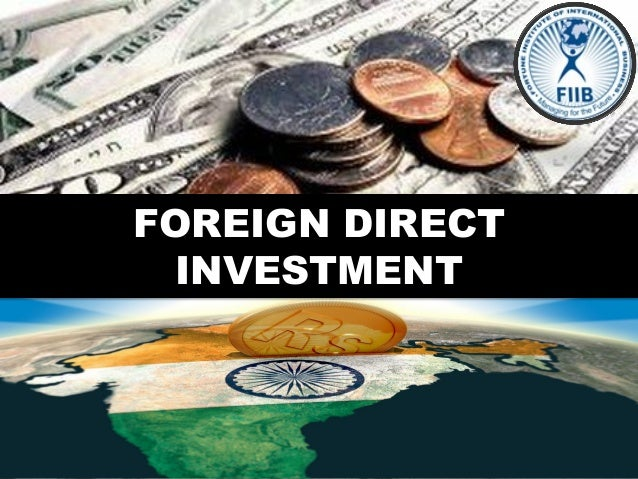 FOREIGN DIRECTINVESTMENT