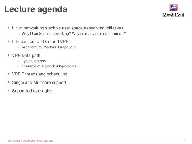 ©2015 Check Point Software Technologies Ltd. 3 Lecture agenda  Linux networking stack vs user space networking initiative...
