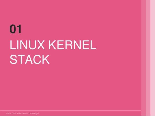 ©2015 Check Point Software Technologies Ltd. LINUX KERNEL STACK 01