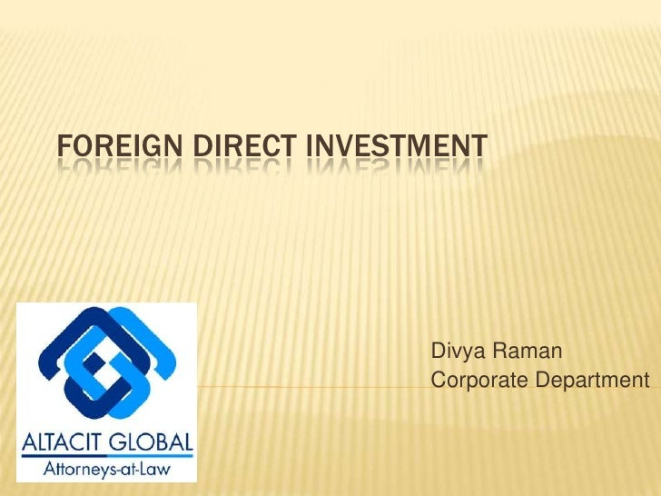 Foreign Direct Investment<br />Divya Raman<br />Corporate Department<br />