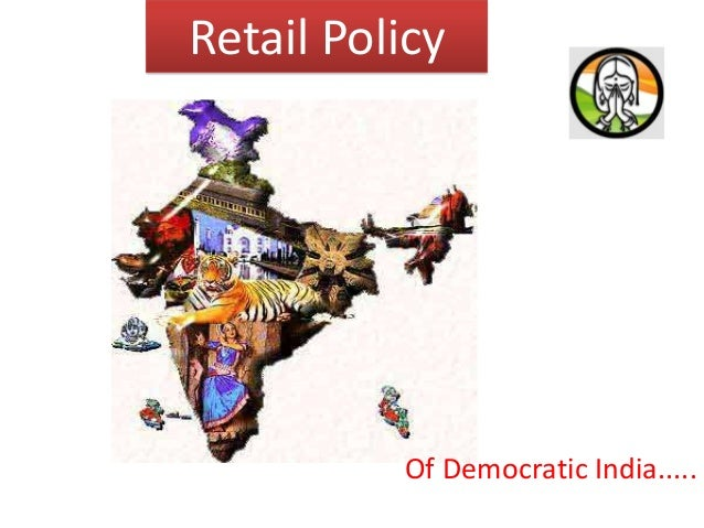 Retail Policy  Of Democratic India.....