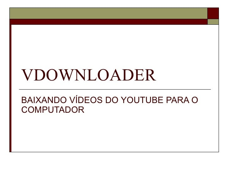 VDOWNLOADER BAIXANDO VÍDEOS DO YOUTUBE PARA O COMPUTADOR