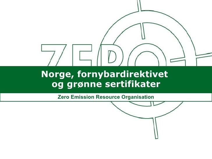 Norge, fornybardirektivet  og grønne sertifikater Unni Berge og Marius Gjerset Zero Emission Resource Organisation