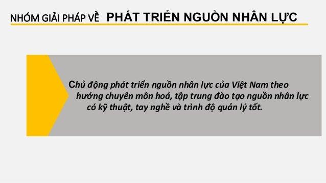 NHÓM GIẢI PHÁP VỀ PHÁT TRIỂN NGUỒN NHÂN LỰC Chủ động phát triển nguồn nhân lực của Việt Nam theo hướng chuyên môn hoá, tập...