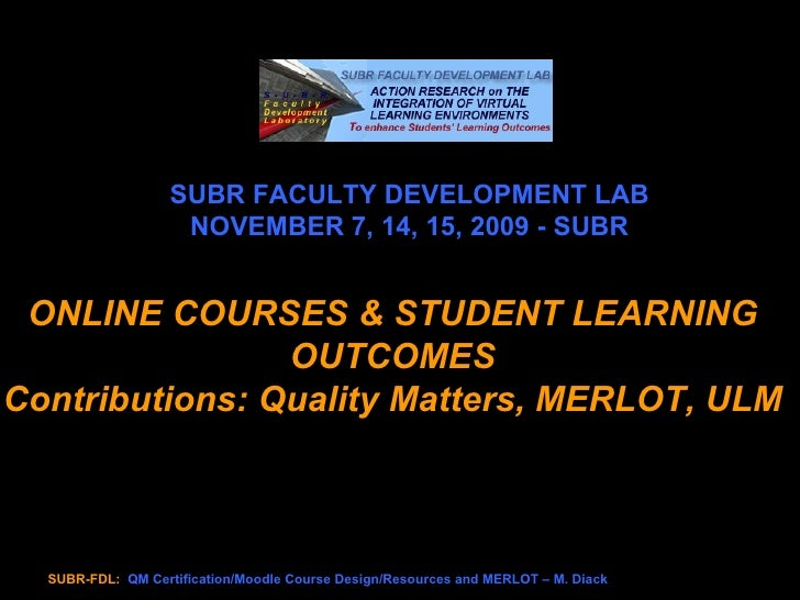 SUBR FACULTY DEVELOPMENT LAB NOVEMBER 7, 14, 15, 2009 - SUBR ONLINE COURSES & STUDENT LEARNING OUTCOMES Contributions: Qua...