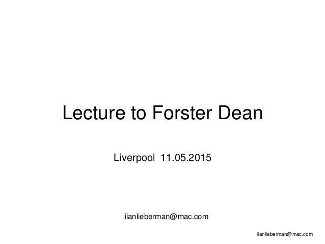 ilanlieberman@mac.com Lecture to Forster Dean Liverpool 11.05.2015 ilanlieberman@mac.com