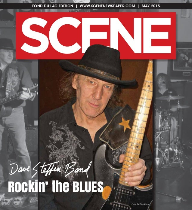 FOND DU LAC EDITION | WWW.SCENENEWSPAPER.COM | MAY 2015 SC NE E Rockin' the BLUES Photo by Trish Derge
