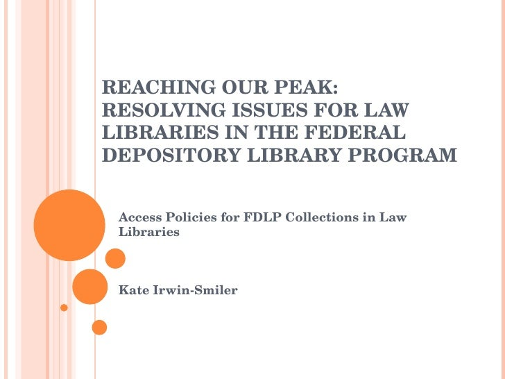 REACHING OUR PEAK: RESOLVING ISSUES FOR LAW LIBRARIES IN THE FEDERAL DEPOSITORY LIBRARY PROGRAM Access Policies for FDLP C...