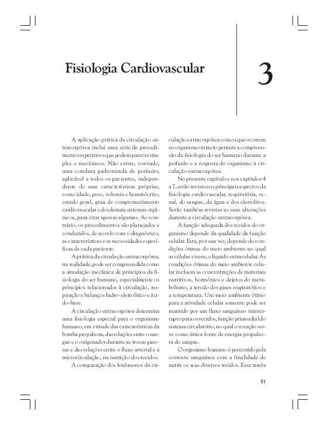 51 Fisiologia Cardiovascular A aplicação prática da circulação ex- tracorpórea inclui uma série de procedi- mentosrepetiti...