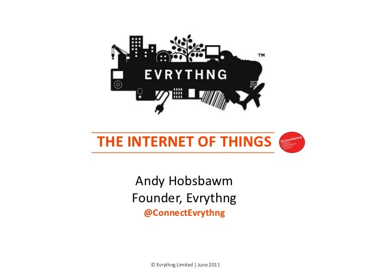 THE INTERNET OF THINGS                                     Andy Hobsbawm                                    Founder, Evryt...