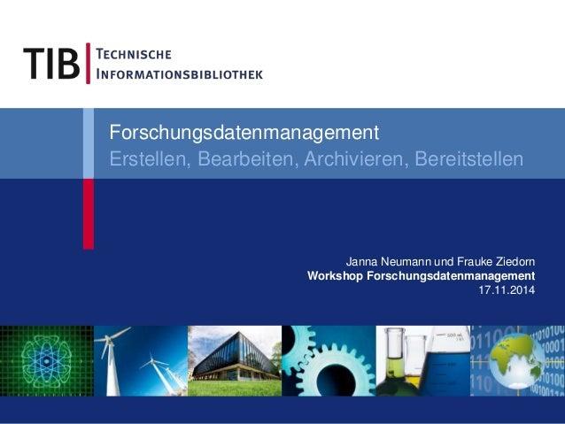 Forschungsdatenmanagement  Erstellen, Bearbeiten, Archivieren, Bereitstellen  Janna Neumann und Frauke Ziedorn  Workshop F...