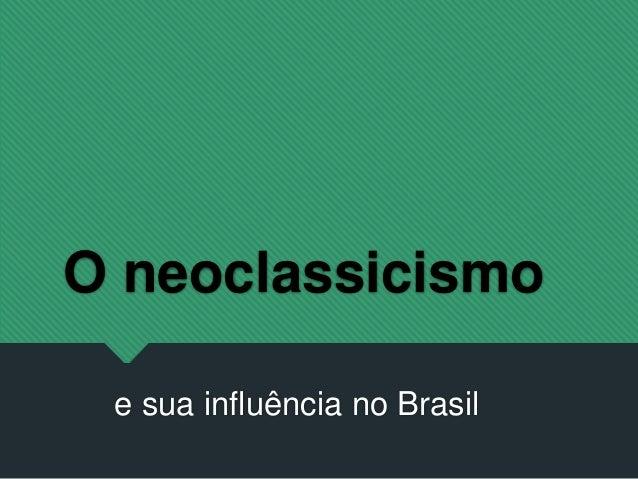 O neoclassicismo e sua influência no Brasil