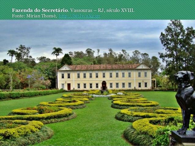 Fazenda do Secretário. Vassouras – RJ, século XVIII. Fonte: Mirian Thomé, http://bit.ly/aX23rr