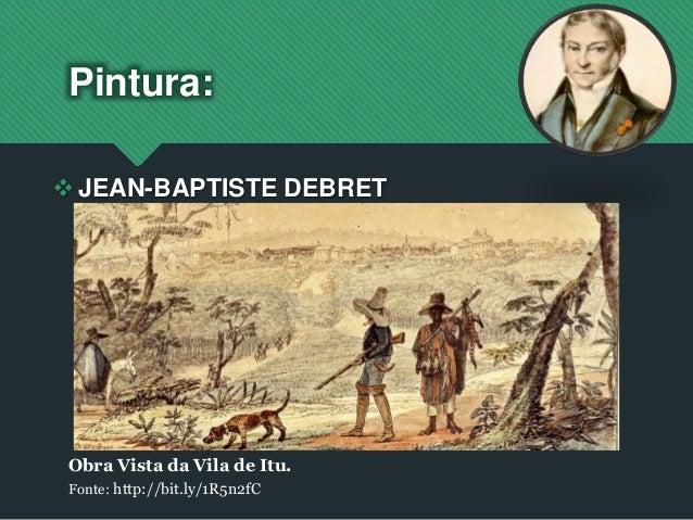 JEAN-BAPTISTE DEBRET Pintura: Obra Vista da Vila de Itu. Fonte: http://bit.ly/1R5n2fC