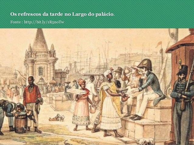 Os refrescos da tarde no Largo do palácio. Fonte : http://bit.ly/1R5noTw