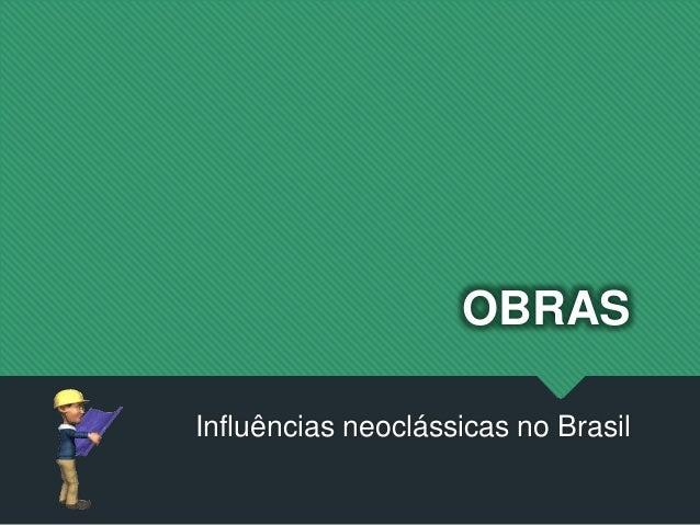 OBRAS Influências neoclássicas no Brasil