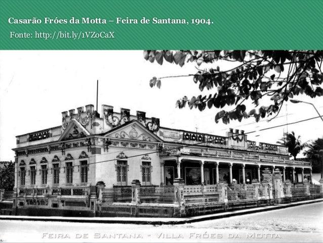Casarão Fróes da Motta – Feira de Santana, 1904. Fonte: http://bit.ly/1VZoCaX
