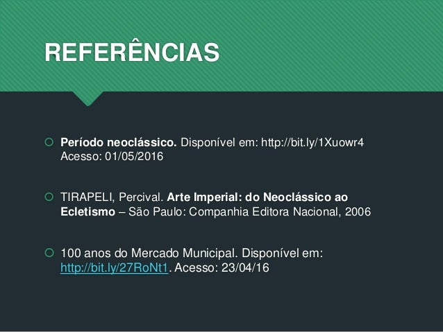 REFERÊNCIAS  Período neoclássico. Disponível em: http://bit.ly/1Xuowr4 Acesso: 01/05/2016  TIRAPELI, Percival. Arte Impe...