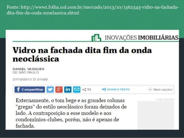Fonte: http://www1.folha.uol.com.br/mercado/2013/10/1362343-vidro-na-fachada- dita-fim-da-onda-neoclassica.shtml