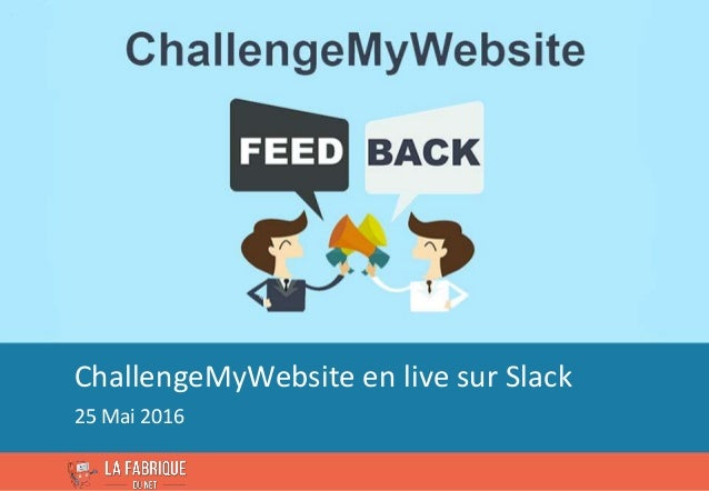 1Copyright 2015 © La Fabrique du Net. ChallengeMyWebsite en live sur Slack 25 Mai 2016