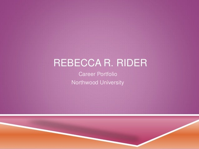 REBECCA R. RIDER Career Portfolio Northwood University