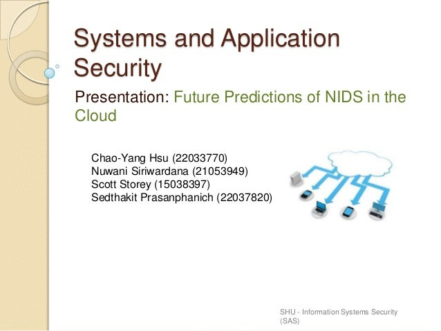 Systems and Application Security Presentation: Future Predictions of NIDS in the Cloud SHU - Information Systems Security ...
