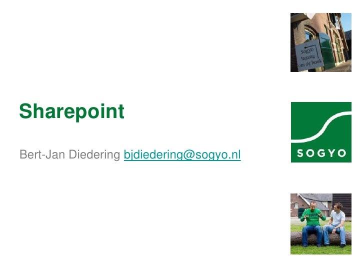 Sharepoint  Bert-Jan Diedering bjdiedering@sogyo.nl