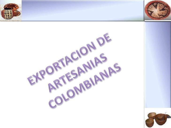 Tomando como punto de partida el hecho que Colombia es un país con una rica y variada actividad y cultura, la cual esta en...