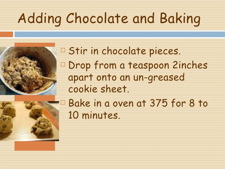 Adding Chocolate and Baking  <ul><li>_ </li></ul><ul><li>Stir in chocolate pieces.  </li></ul><ul><li>Drop from a teaspoon...