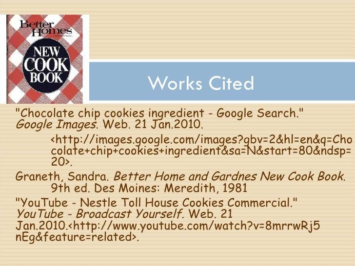 <ul><li>&quot;Chocolate chip cookies ingredient - Google Search.&quot;  Google Images . Web. 21 Jan.2010. </li></ul><ul><l...