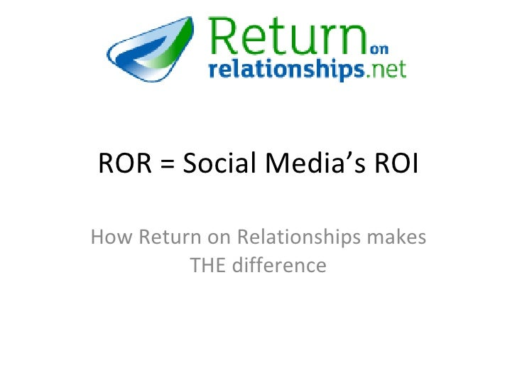 ROR = Social Media's ROI<br />How Return on Relationships makes THE difference<br />