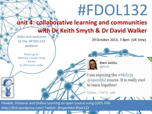 #FDOL132 unit 4: collaborative learning and communities with Dr Keith Smyth & Dr David Walker Hello and welcome to the #FD...