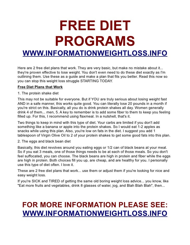 FREE DIET                        PROGRAMS    WWW.INFORMATIONWEIGHTLOSS.INFO Here are 2 free diet plans that work. They are...