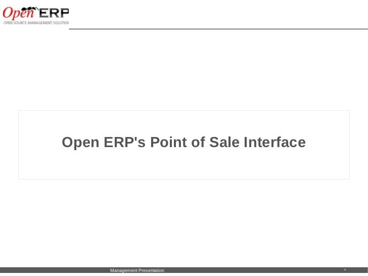 Open ERPs Point of Sale InterfaceNom du fichier – à compléter   Management Presentation   *