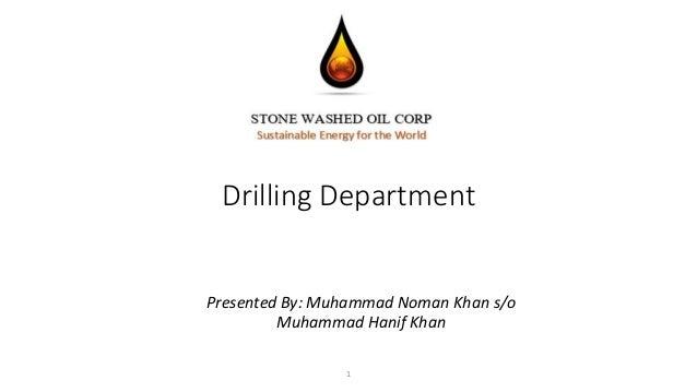 Drilling Department Presented By: Muhammad Noman Khan s/o Muhammad Hanif Khan 1