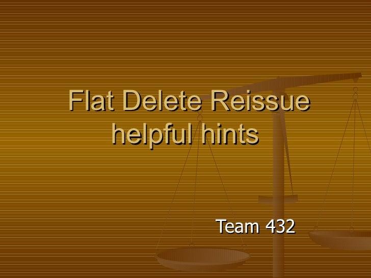 Flat Delete Reissue helpful hints  Team 432