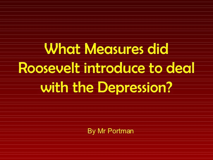What Measures did Roosevelt introduce to deal with the Depression? By Mr Portman