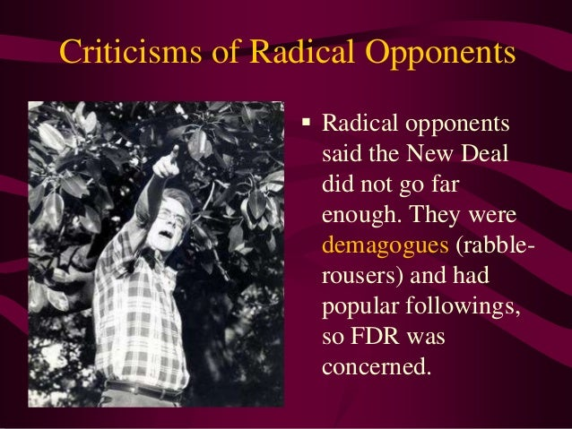 opposition to the new deal essay The new deal was effective to a great extent after implementation, yet it did have its critics roosevelt was largely accused of inappropriate government expenditure, economic interference in bigger businesses and not fully considering the programs prior to their implementation.