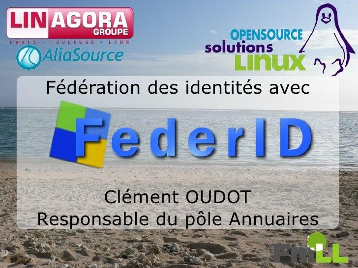 Fédération des identités avec           Clément OUDOT Responsable du pôle Annuaires                                 1