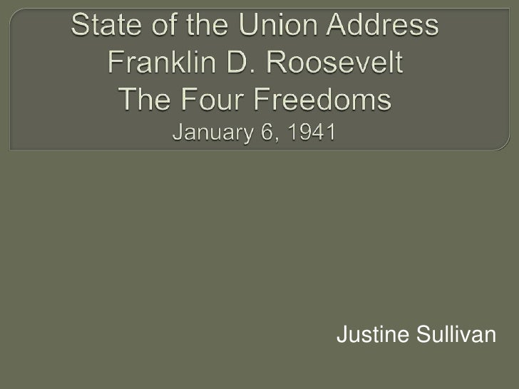 State of the Union AddressFranklin D. Roosevelt The Four Freedoms  January 6, 1941<br />Justine Sullivan<br />