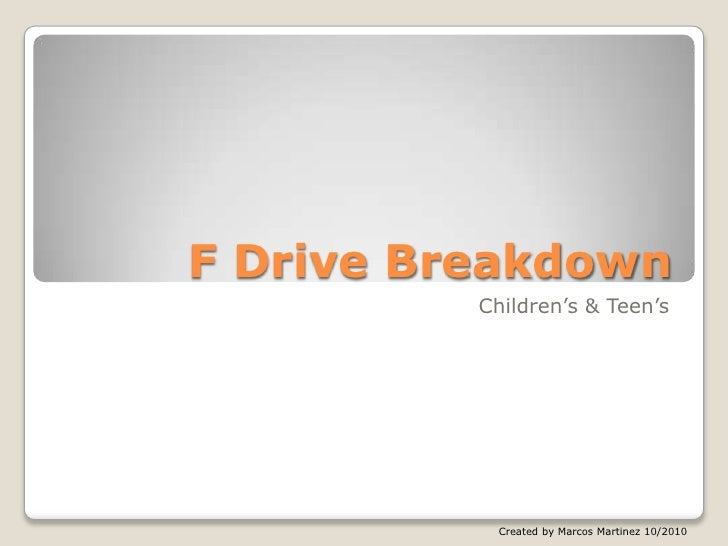 F Drive Breakdown<br />Children's & Teen's<br />Created by Marcos Martinez 10/2010<br />