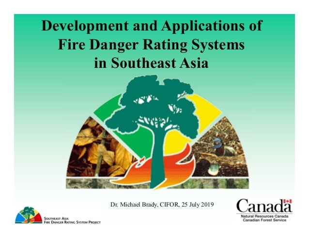 Development and Applications of Fire Danger Rating Systems in Southeast Asia Dr. Michael Brady, CIFOR, 25 July 2019