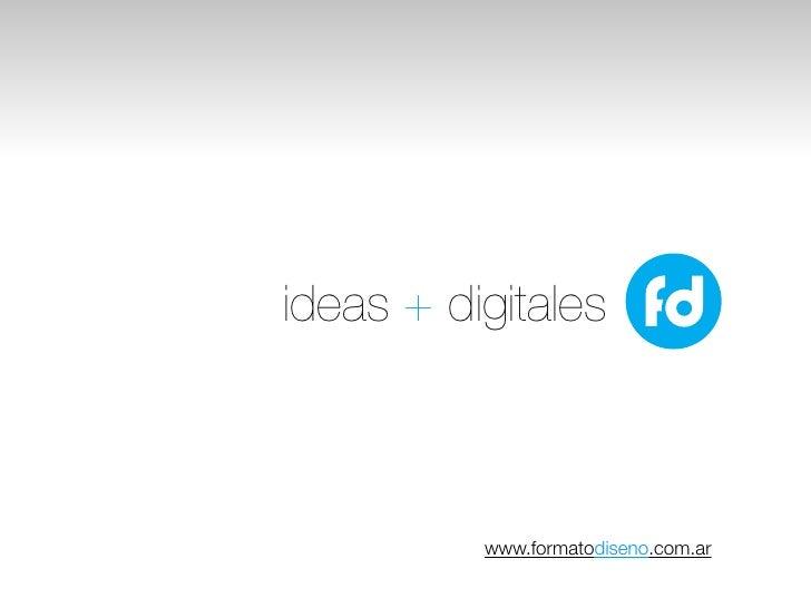 ideas + digitales          www.formatodiseno.com.ar