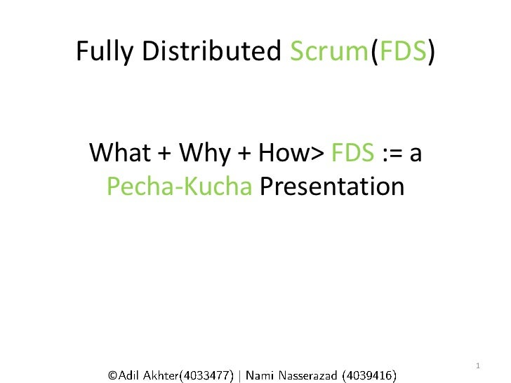 Fully Distributed Scrum(FDS) What + Why + How> FDS := a  Pecha-Kucha Presentation                               1  ©