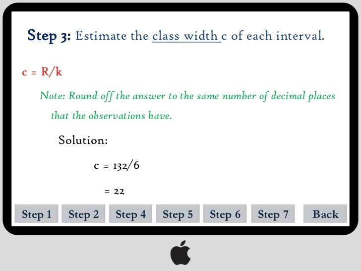 Step 4: List the lower and upper class limits of the first interval.                             Class Interval           ...