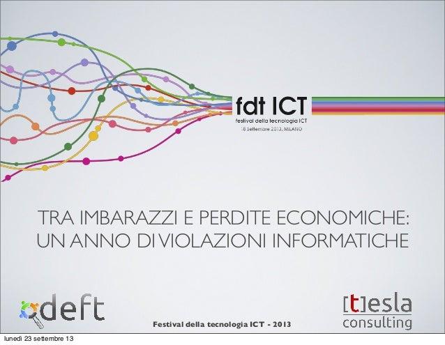 Festival della tecnologia ICT - 2013 TRA IMBARAZZI E PERDITE ECONOMICHE: UN ANNO DIVIOLAZIONI INFORMATICHE lunedì 23 sette...